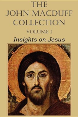 The John Macduff Collection - Volume I, Insights on Jesus  -     By: John MacDuff