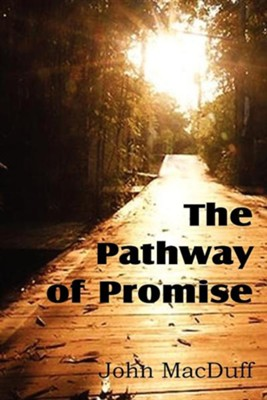 The Pathway of Promise, Words of Comfort to the Christian Pilgrim  -     By: John MacDuff