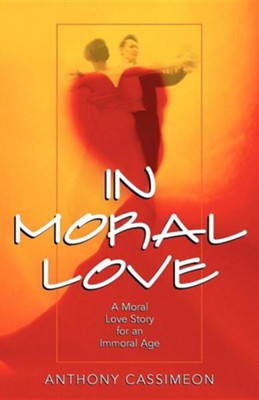 In Moral Love  -     By: Anthony Cassimeon