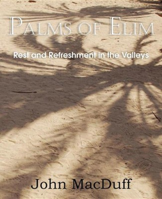 Palms of Elim, Rest and Refreshment in the Valleys  -     By: John MacDuff