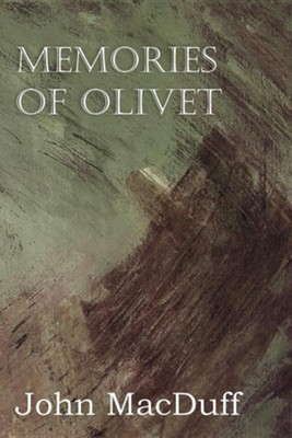 Memories of Olivet  -     By: John MacDuff