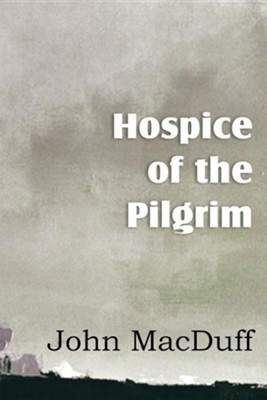 Hospice of the Pilgram, the Great Rest-Word of Christ  -     By: John MacDuff