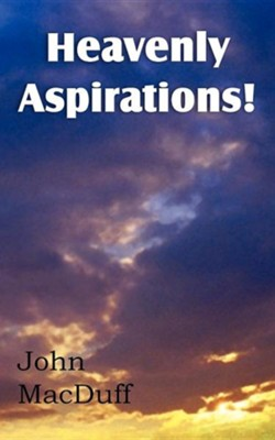 Heavenly Aspirations!  -     By: John MacDuff