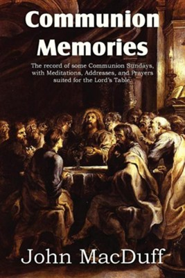 Communion Memories  -     By: John MacDuff