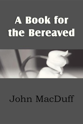 A Book for the Bereaved  -     By: John MacDuff