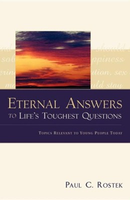 Eternal Answers to Life's Toughest Questions  -     By: Paul C. Rostek