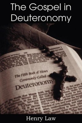 The Gospel in Deuteronomy  -     By: Henry Law