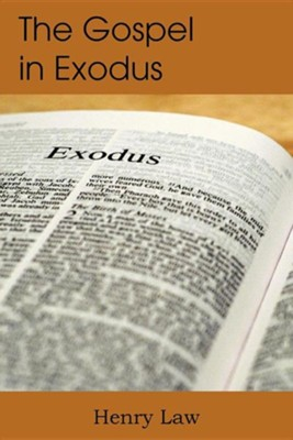 The Gospel in Exodus  -     By: Henry Law