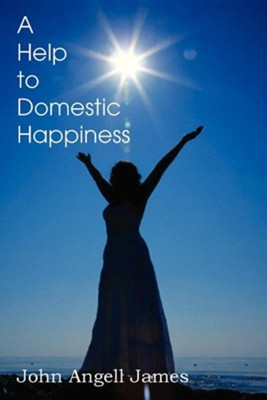 A Help to Domestic Happiness  -     By: John Angell James