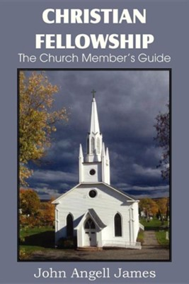 Christian Fellowship, the Church Member's Guide  -     By: John Angell James