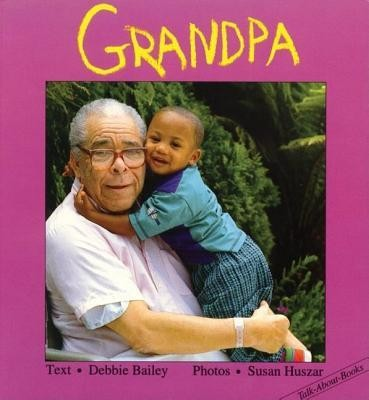 Grandpa  -     By: Debbie Bailey     Illustrated By: Sue Huszar