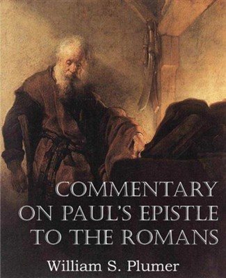 Commentary on Paul's Epistle to the Romans  -     By: William S. Plumer