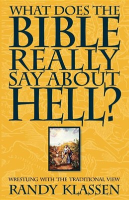 What Does the Bible Really Say about Hell?  -     By: Randy Klassen
