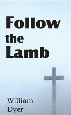 Follow the Lamb  -     By: William Dyer