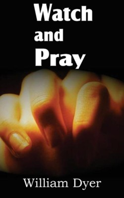 Watch and Pray  -     By: William Dyer