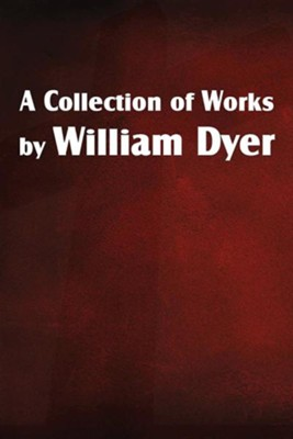 A Collection of Works by William Dyer  -     By: William Dyer