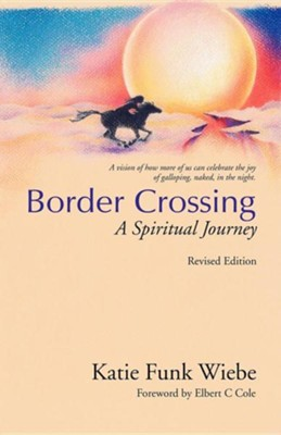 Border Crossing: A Spiritual Journey Rev Edition  -     By: Katie Funk Wiebe
