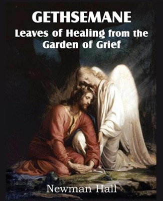 Gethsemane; Leaves of Healing from the Garden of Grief  -     By: Newman Hall