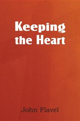 Keeping the Heart  -     By: John Flavel