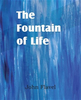 The Fountain of Life  -     By: John Flavel