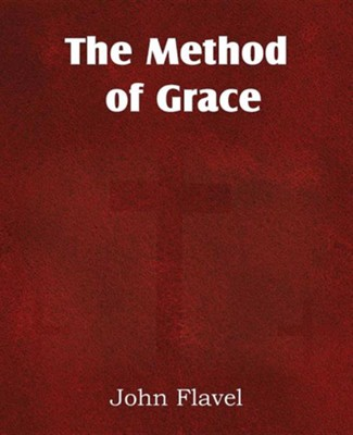 The Method of Grace  -     By: John Flavel
