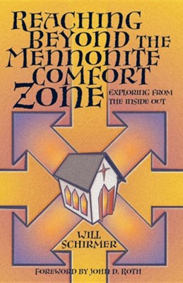 Reaching Beyond the Mennonite Comfort Zone: Exploring from the Inside Out  -     By: Will Schirmer, Earle W. Fike
