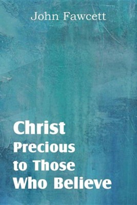 Christ, Precious to Those Who Believe  -     By: John Fawcett