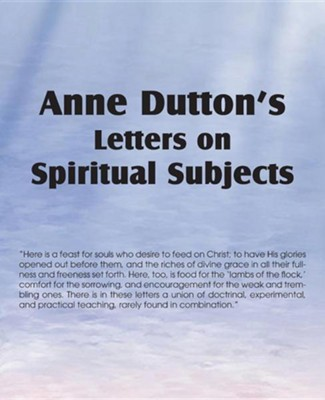 Anne Dutton's Letters on Spiritual Subjects  -     By: Anne Dutton