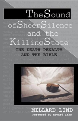 The Sound of Sheer Silence and the Killing State: The Death Penalty and the Bible  -     By: Millard Lind