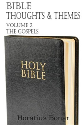 Bible Thoughts & Themes Volume 2 the Gospels  -     By: Horatius Bonar