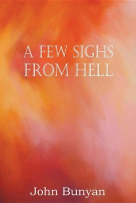 A Few Sighs from Hell  -     By: John Bunyan