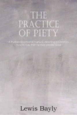 The Practice of Piety  -     By: Lewis Bayly