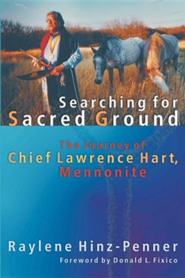 Searching for Sacred Ground: The Journey of Chief Lawrence Hart, Mennonite  -     By: Raylene Hinz-Penner