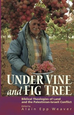 Under Vine and Fig Tree: Biblical Theologies of Land and the Palestinian-Israeli Conflict  -     By: Alain Epp Weaver