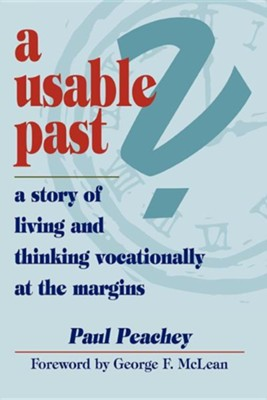 A Usable Past? a Story of Living and Thinking Vocationally at the Margins  -     By: Paul Peachey