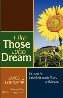 Like Those Who Dream: Sermons for Salford Mennonite Church and Beyond  -     By: James C. Longacre