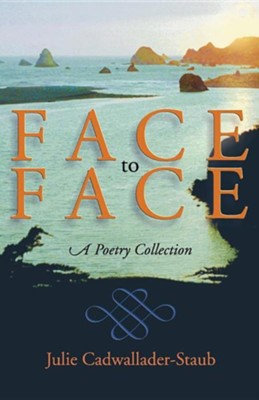 Face to Face: A Poetry Collection  -     By: Julie Cadwallader-Staub