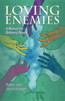 Loving Enemies: A Manual for Ordinary People  -     By: Randy Klassen, Joyce Klassen