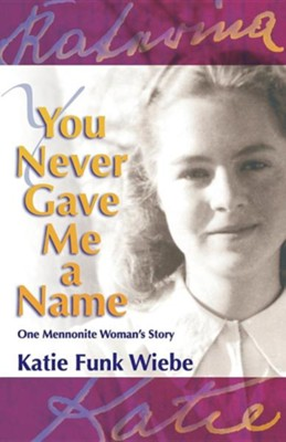You Never Gave Me a Name: One Mennonite Woman's Story  -     By: Katie Funk Wiebe, Wally Kroeker