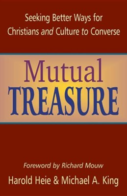 Mutual Treasure: Seeking Better Ways for Christians and Culture to Converse  -     Edited By: Harold Heie, Michael A. King     By: Richard Mouw