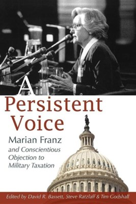 A Persistent Voice: Marian Franz and Conscientious Objection to Military Taxation  -     Edited By: David R. Bassett, Steve Ratzlaff     By: Marian C. Franz
