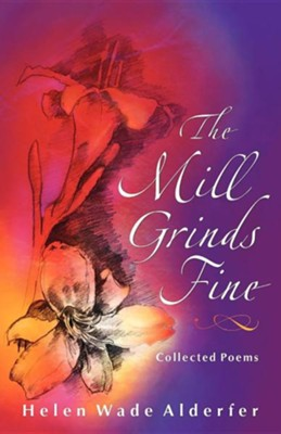 The Mill Grinds Fine: Collected Poems  -     By: Helen Wade Alderfer