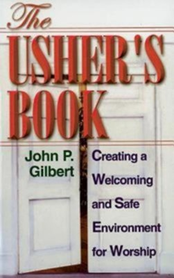 The Usher's Book: Creating a Welcoming and Safe Environment for Worship  -     By: John P. Gilbert