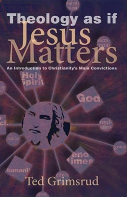 Theology as If Jesus Matters: An Introduction to Christianity's Main Convictions  -     By: Ted Grimsrud