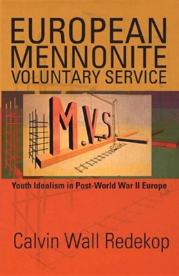 European Mennonite Voluntary Service: Youth Idealism in Post-World War II Europe  -     By: Calvin Wall Redekop, Robert Lee