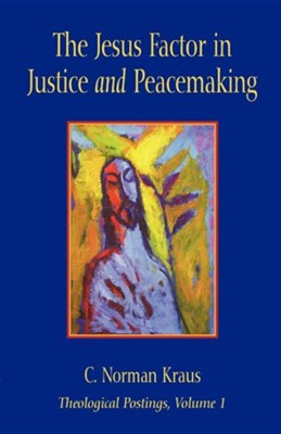 The Jesus Factor in Justice and Peacemaking  -     By: C. Norman Kraus
