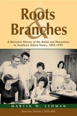 Roots and Branches: A Narrative History of the Amish and Mennonites in Southeast United States, 1892-1992, Vol. 2, Branches  -     By: Martin Lehman, James R. Kraybill