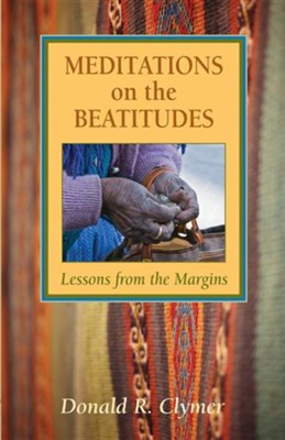 Meditations on the Beatitudes: Lessons from the Margins  -     By: Donald R. Clymer, Leanne Eshleman Benner