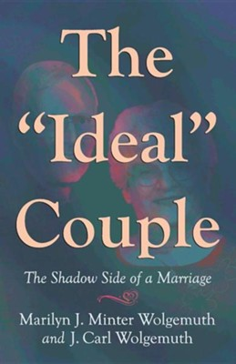 The Ideal Couple: The Shadow Side of a Marriage  -     By: Marilyn J. Minter Wolgemuth, J. Carl Wolgemuth, Laurie Oswald Robinson