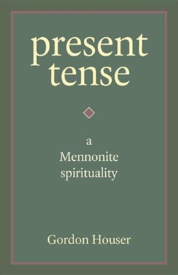Present Tense: A Mennonite Spirituality  -     By: Gordon Houser, Richard Rohr